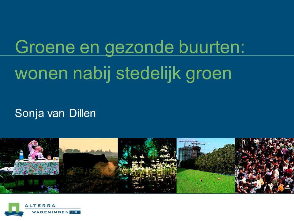 Groene en gezonde buurten: wonen nabij stedelijk groen Sonja van Dillen