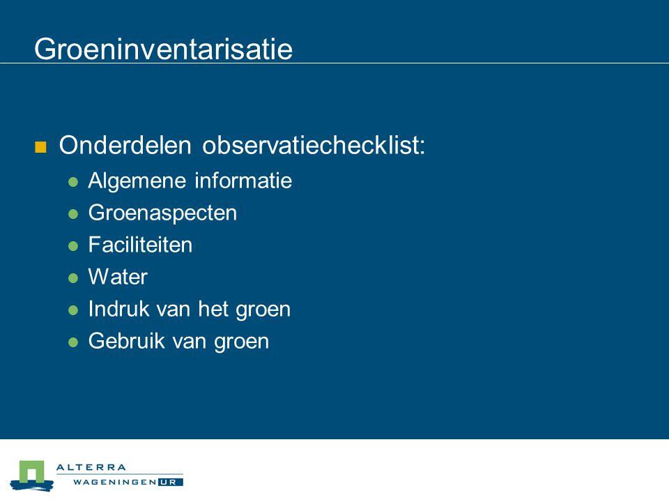 Groeninventarisatie Onderdelen observatiechecklist: Algemene informatie Groenaspecten Faciliteiten Water Indruk van het groen Gebruik van groen