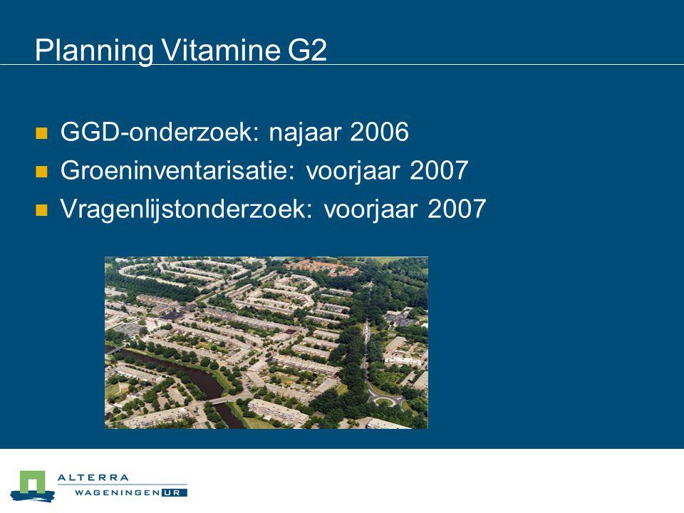 Planning Vitamine G2 GGD-onderzoek: najaar 2006 Groeninventarisatie: voorjaar 2007 Vragenlijstonderzoek: voorjaar 2007