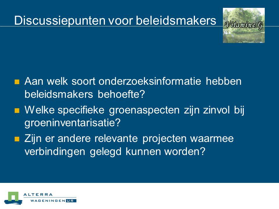 Discussiepunten voor beleidsmakers Aan welk soort onderzoeksinformatie hebben beleidsmakers behoefte? Welke specifieke groenaspecten zijn zinvol bij g
