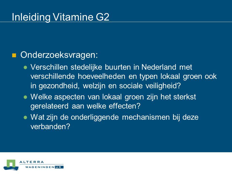 Inleiding Vitamine G2 Onderzoeksvragen: Verschillen stedelijke buurten in Nederland met verschillende hoeveelheden en typen lokaal groen ook in gezond