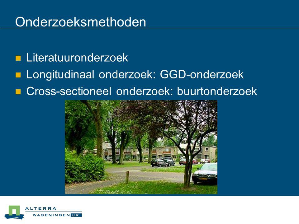 Onderzoeksmethoden Literatuuronderzoek Longitudinaal onderzoek: GGD-onderzoek Cross-sectioneel onderzoek: buurtonderzoek