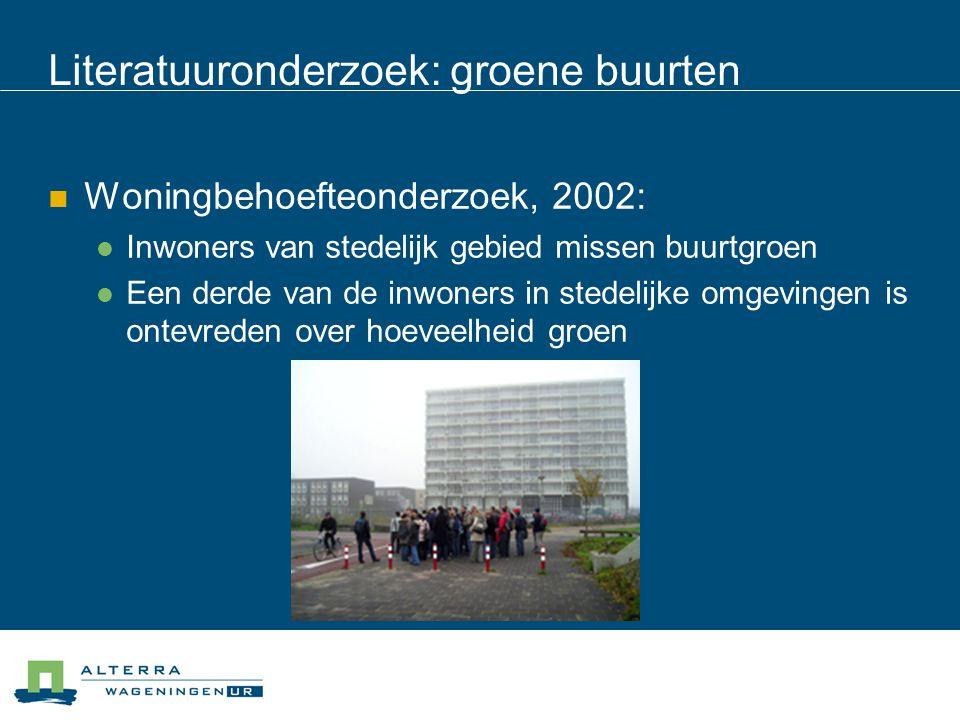 Literatuuronderzoek: groene buurten Woningbehoefteonderzoek, 2002: Inwoners van stedelijk gebied missen buurtgroen Een derde van de inwoners in stedel