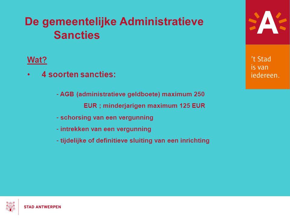 De gemeentelijke Administratieve Sancties Wat? 4 soorten sancties: - AGB (administratieve geldboete) maximum 250 EUR ; minderjarigen maximum 125 EUR -