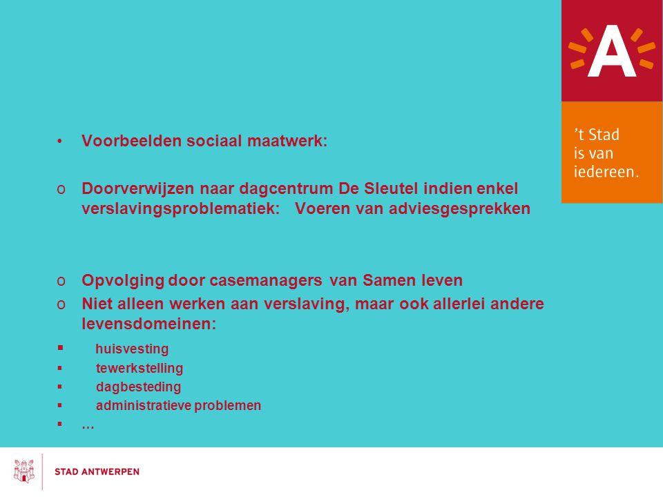 Voorbeelden sociaal maatwerk: oDoorverwijzen naar dagcentrum De Sleutel indien enkel verslavingsproblematiek: Voeren van adviesgesprekken oOpvolging d