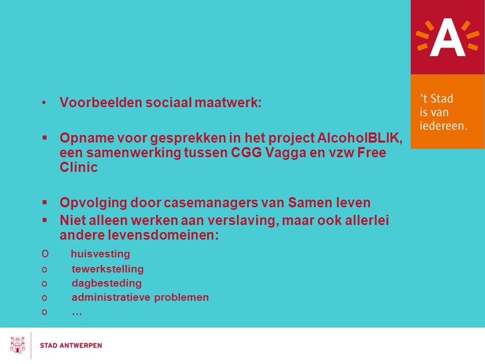 Voorbeelden sociaal maatwerk:  Opname voor gesprekken in het project AlcoholBLIK, een samenwerking tussen CGG Vagga en vzw Free Clinic  Opvolging do