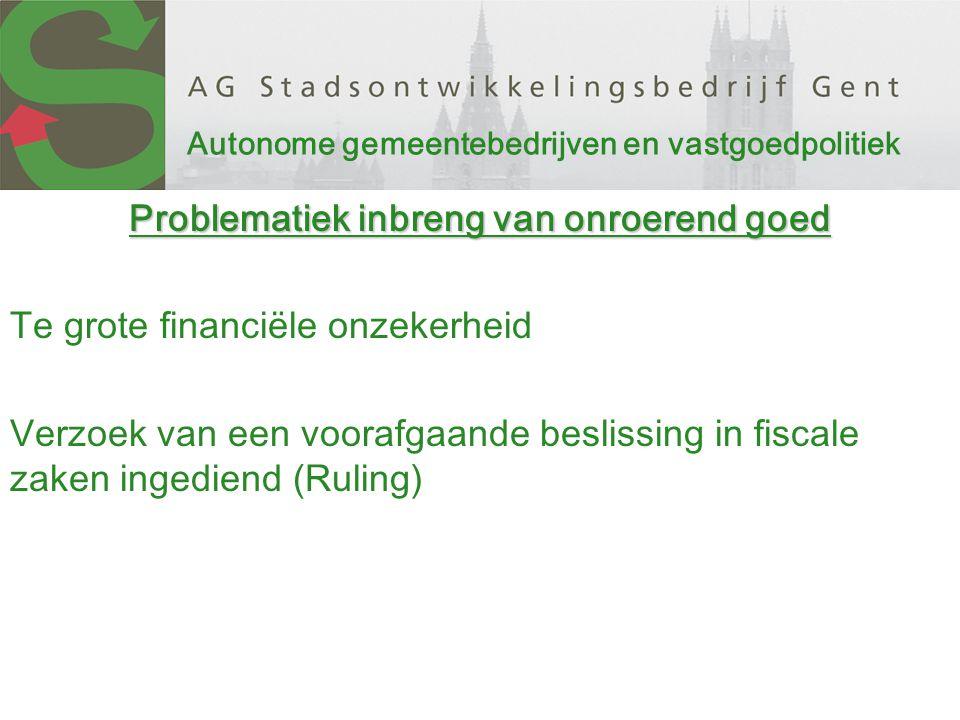 Autonome gemeentebedrijven en vastgoedpolitiek Problematiek inbreng van onroerend goed Te grote financiële onzekerheid Verzoek van een voorafgaande beslissing in fiscale zaken ingediend (Ruling)