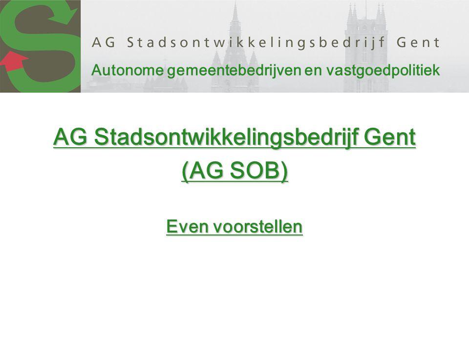 Autonome gemeentebedrijven en vastgoedpolitiek AG Stadsontwikkelingsbedrijf Gent (AG SOB) Even voorstellen