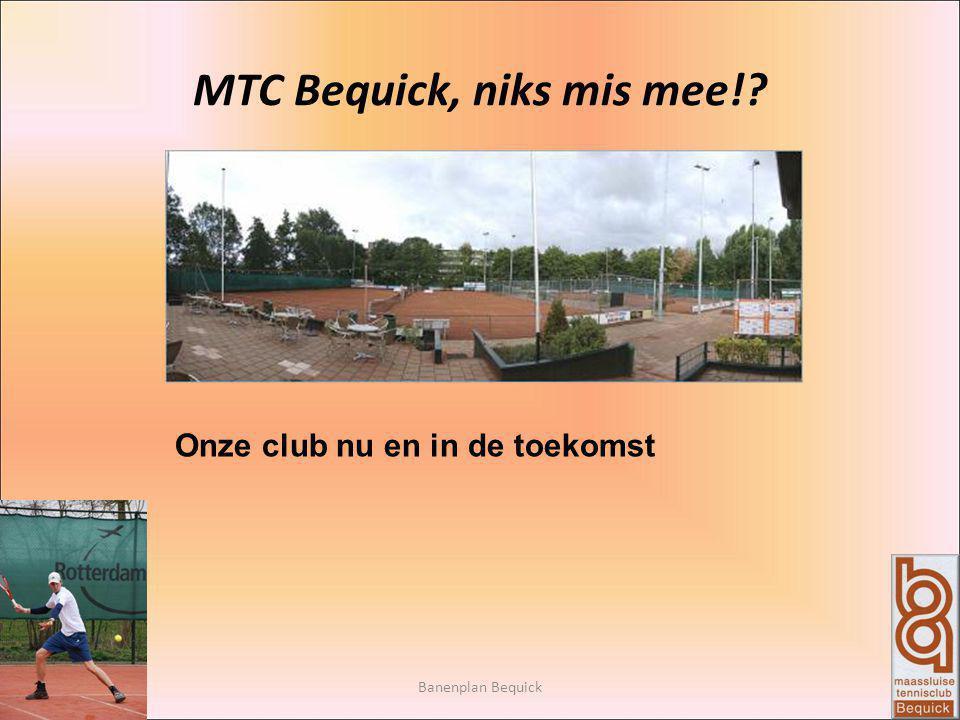 MTC Bequick, niks mis mee! Banenplan Bequick Onze club nu en in de toekomst