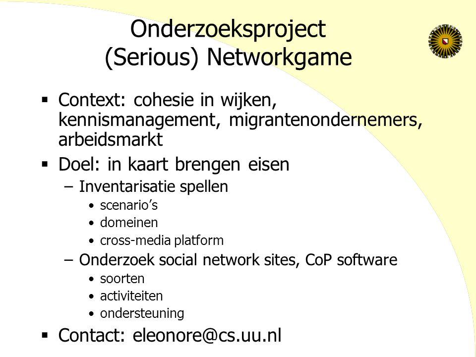 Onderzoeksproject (Serious) Networkgame  Context: cohesie in wijken, kennismanagement, migrantenondernemers, arbeidsmarkt  Doel: in kaart brengen ei