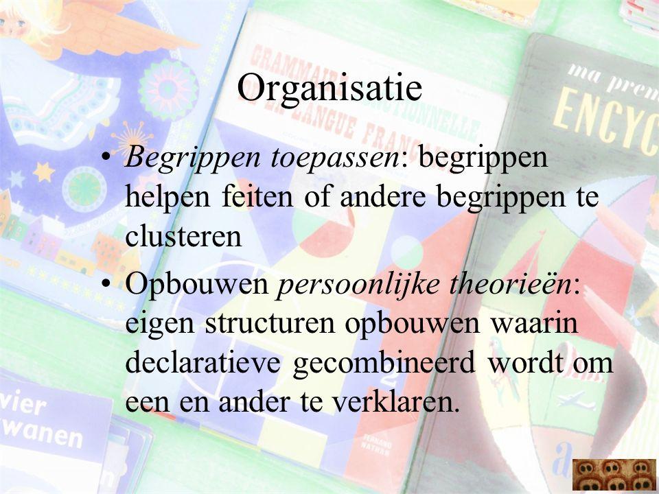 Organisatie Begrippen toepassen: begrippen helpen feiten of andere begrippen te clusteren Opbouwen persoonlijke theorieën: eigen structuren opbouwen w