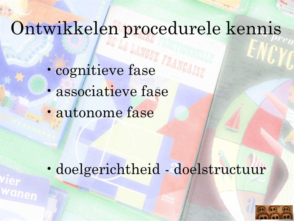 Ontwikkelen procedurele kennis cognitieve fase associatieve fase autonome fase doelgerichtheid - doelstructuur