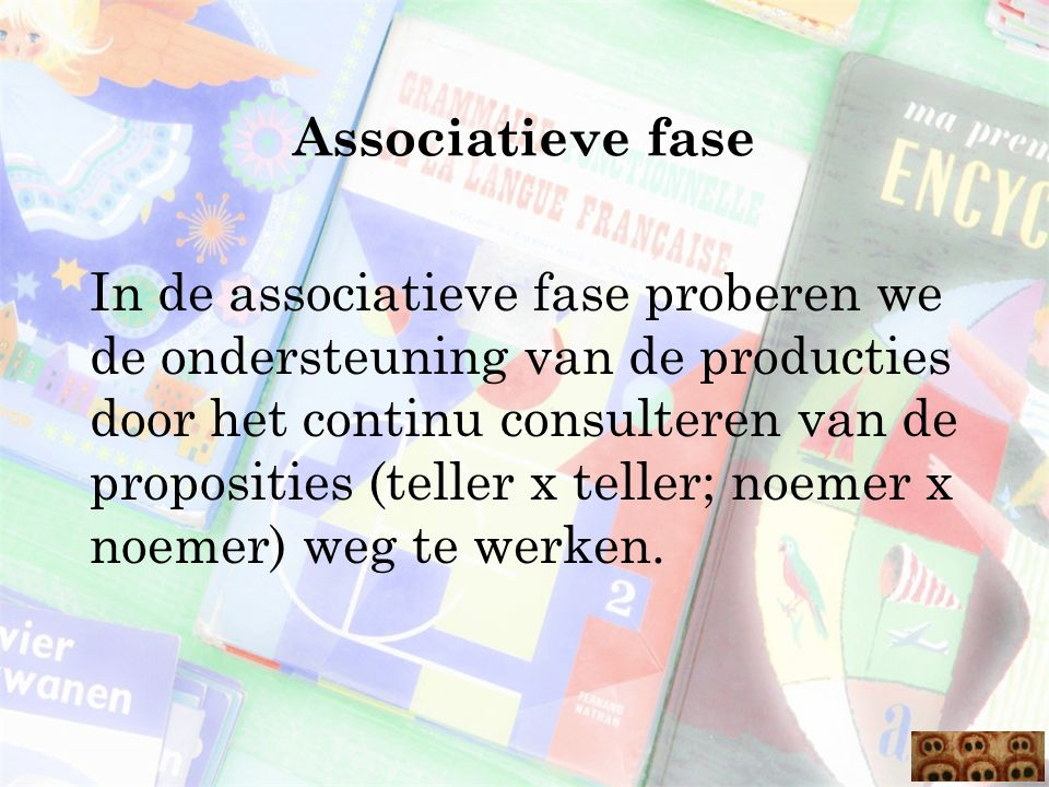 Associatieve fase In de associatieve fase proberen we de ondersteuning van de producties door het continu consulteren van de proposities (teller x tel