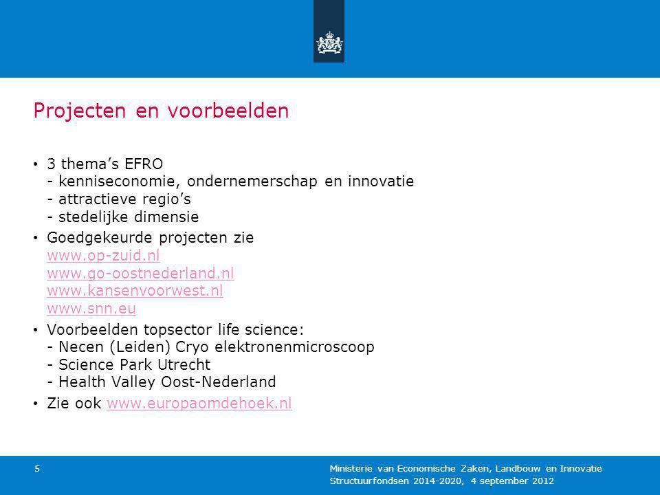 Structuurfondsen 2014-2020, 4 september 2012 Ministerie van Economische Zaken, Landbouw en Innovatie 5 Projecten en voorbeelden 3 thema's EFRO - kenni