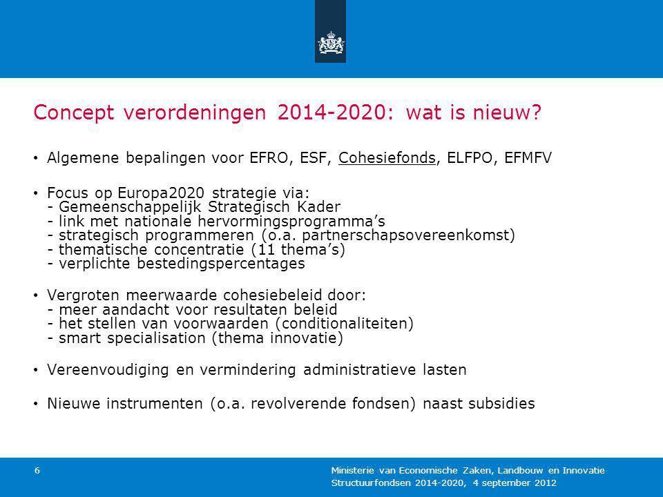 Structuurfondsen 2014-2020, 4 september 2012 Ministerie van Economische Zaken, Landbouw en Innovatie 6 Concept verordeningen 2014-2020: wat is nieuw?