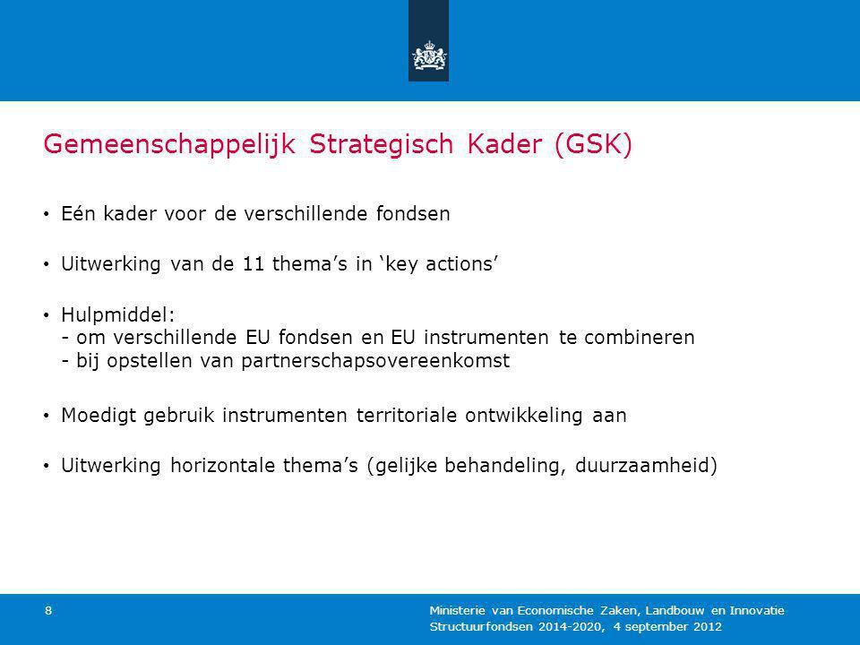 Structuurfondsen 2014-2020, 4 september 2012 Ministerie van Economische Zaken, Landbouw en Innovatie 8 Gemeenschappelijk Strategisch Kader (GSK) Eén k