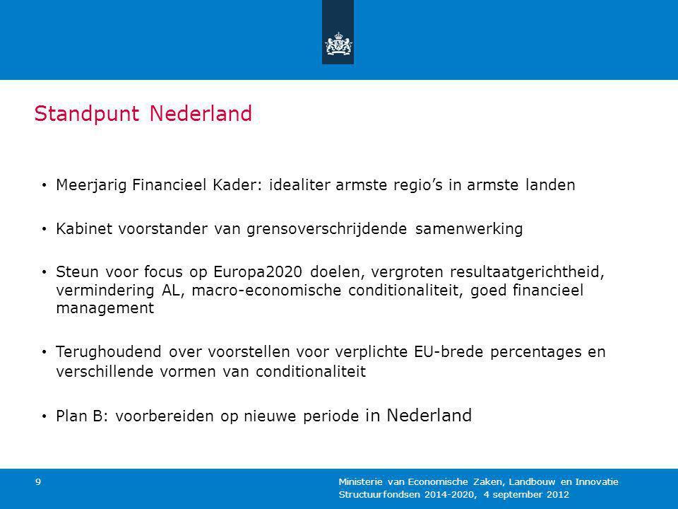 Structuurfondsen 2014-2020, 4 september 2012 Ministerie van Economische Zaken, Landbouw en Innovatie 9 Standpunt Nederland Meerjarig Financieel Kader: