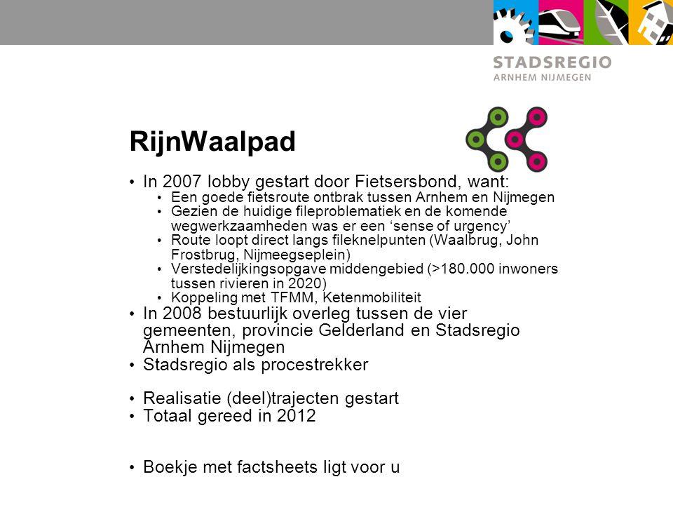 RijnWaalpad In 2007 lobby gestart door Fietsersbond, want: Een goede fietsroute ontbrak tussen Arnhem en Nijmegen Gezien de huidige fileproblematiek e