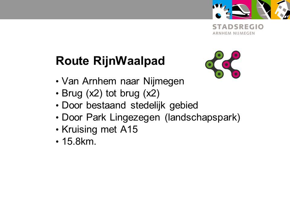 Route RijnWaalpad Van Arnhem naar Nijmegen Brug (x2) tot brug (x2) Door bestaand stedelijk gebied Door Park Lingezegen (landschapspark) Kruising met A
