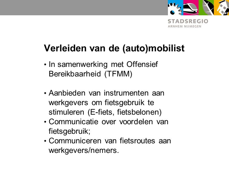 Verleiden van de (auto)mobilist In samenwerking met Offensief Bereikbaarheid (TFMM) Aanbieden van instrumenten aan werkgevers om fietsgebruik te stimu