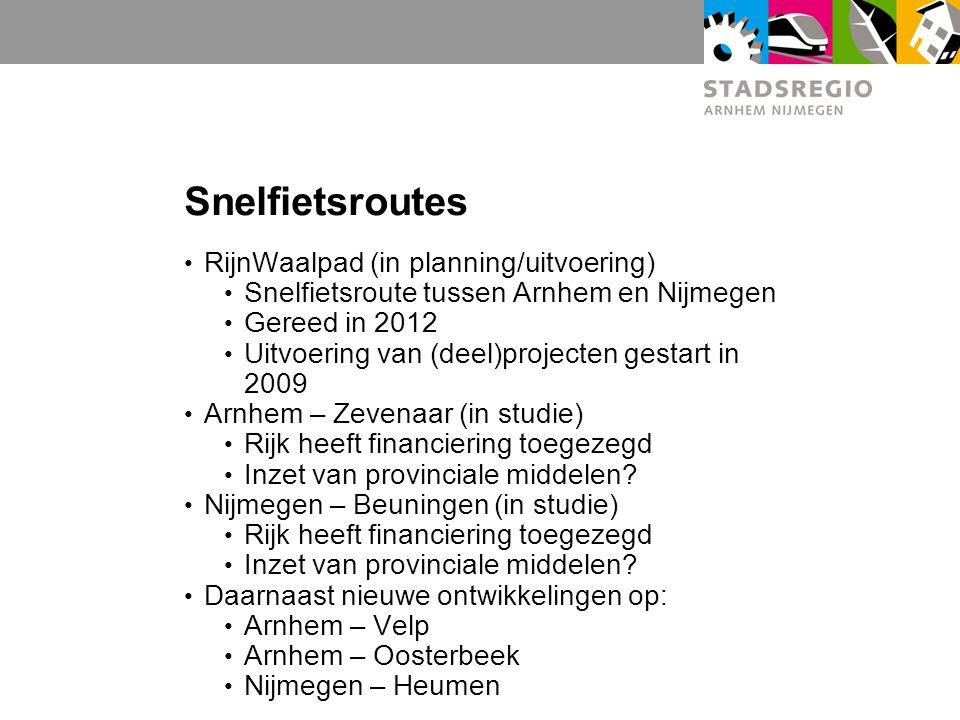 Snelfietsroutes RijnWaalpad (in planning/uitvoering) Snelfietsroute tussen Arnhem en Nijmegen Gereed in 2012 Uitvoering van (deel)projecten gestart in