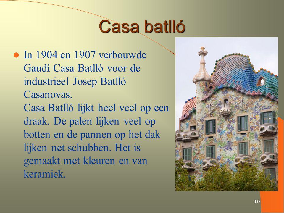 10 Casa batlló In 1904 en 1907 verbouwde Gaudí Casa Batlló voor de industrieel Josep Batlló Casanovas. Casa Batlló lijkt heel veel op een draak. De pa