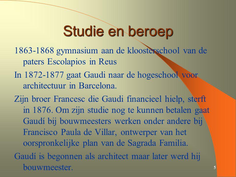 5 Studie en beroep 1863-1868 gymnasium aan de kloosterschool van de paters Escolapios in Reus In 1872-1877 gaat Gaudi naar de hogeschool voor architec