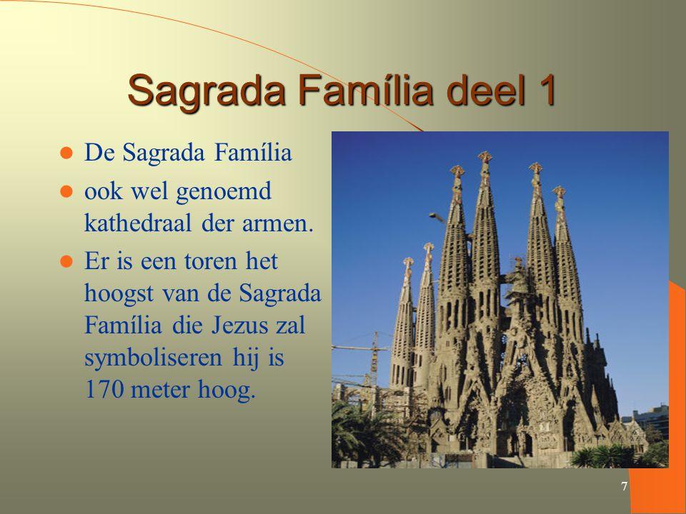 7 Sagrada Família deel 1 De Sagrada Família ook wel genoemd kathedraal der armen. Er is een toren het hoogst van de Sagrada Família die Jezus zal symb