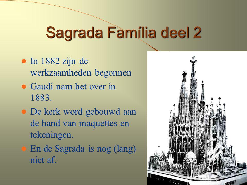 8 Sagrada Família deel 2 In 1882 zijn de werkzaamheden begonnen Gaudi nam het over in 1883. De kerk word gebouwd aan de hand van maquettes en tekening