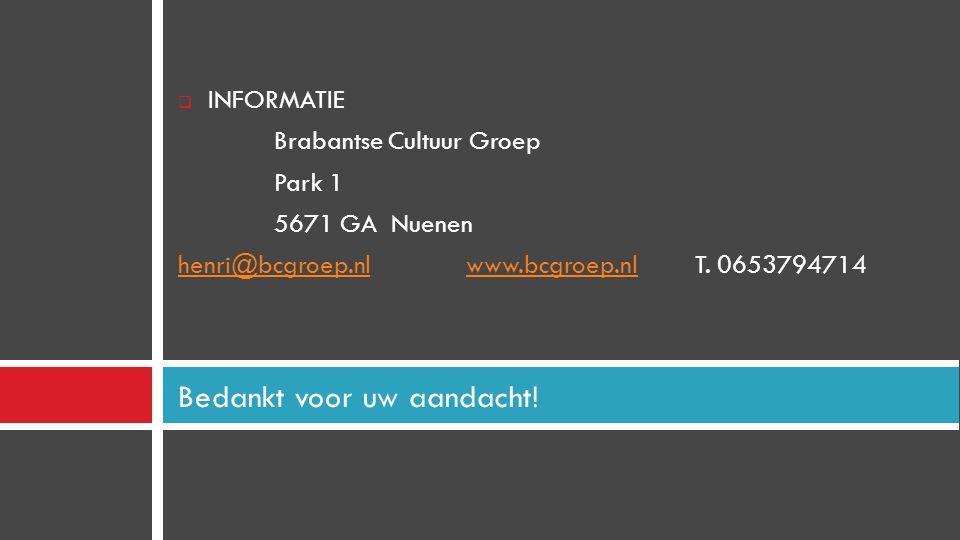  INFORMATIE Brabantse Cultuur Groep Park 1 5671 GA Nuenen henri@bcgroep.nlwww.bcgroep.nlhenri@bcgroep.nlwww.bcgroep.nl T. 0653794714 Bedankt voor uw