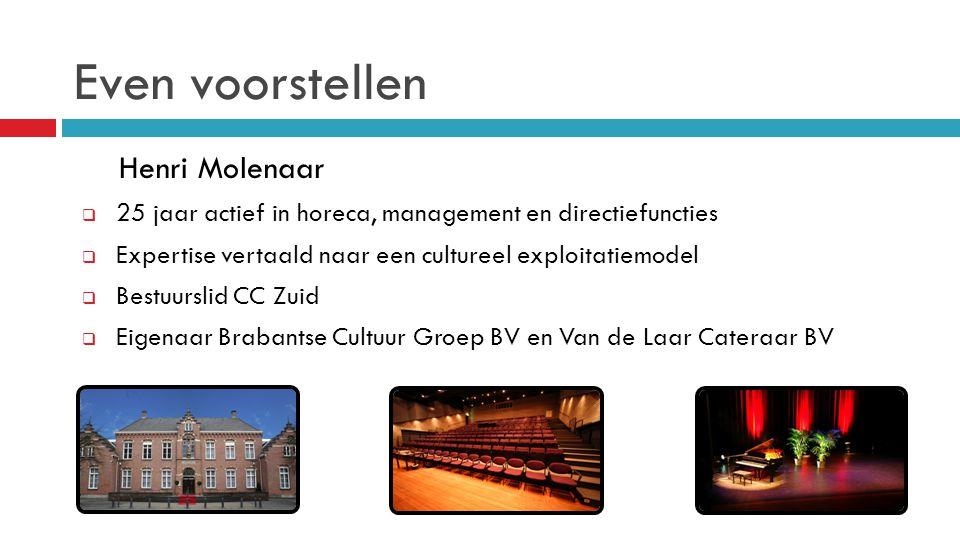 Even voorstellen Henri Molenaar  25 jaar actief in horeca, management en directiefuncties  Expertise vertaald naar een cultureel exploitatiemodel 