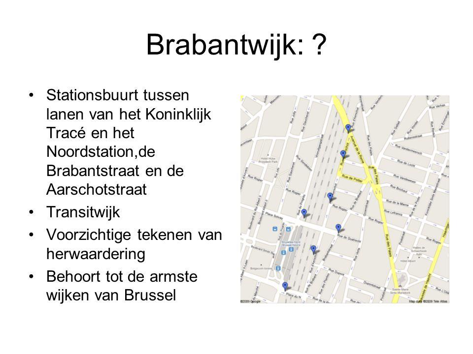 Brabantwijk: ? Stationsbuurt tussen lanen van het Koninklijk Tracé en het Noordstation,de Brabantstraat en de Aarschotstraat Transitwijk Voorzichtige