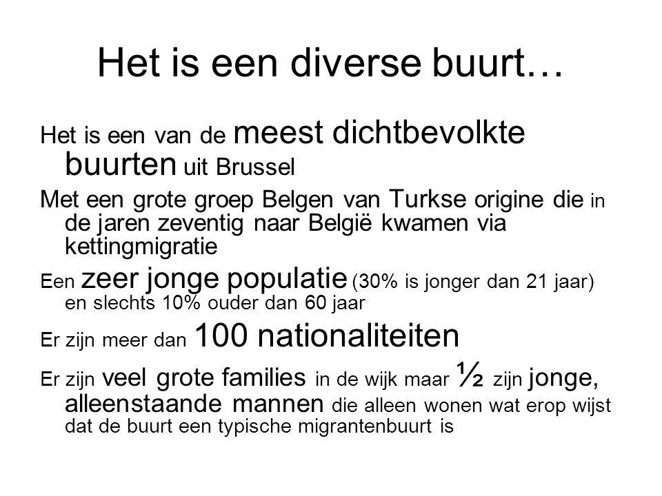 Het is een diverse buurt… Het is een van de meest dichtbevolkte buurten uit Brussel Met een grote groep Belgen van Turkse origine die in de jaren zeve