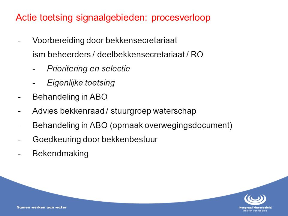 -Voorbereiding door bekkensecretariaat ism beheerders / deelbekkensecretariaat / RO -Prioritering en selectie -Eigenlijke toetsing -Behandeling in ABO
