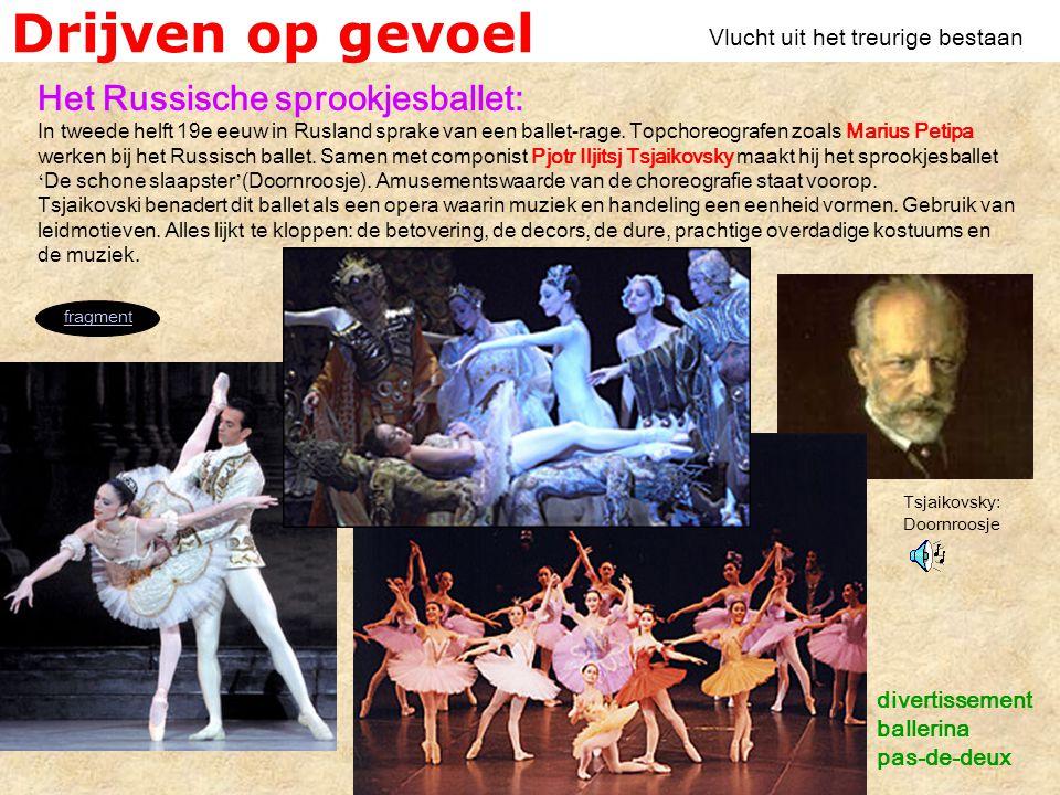 Drijven op gevoel Vlucht uit het treurige bestaan Het Russische sprookjesballet: In tweede helft 19e eeuw in Rusland sprake van een ballet-rage.