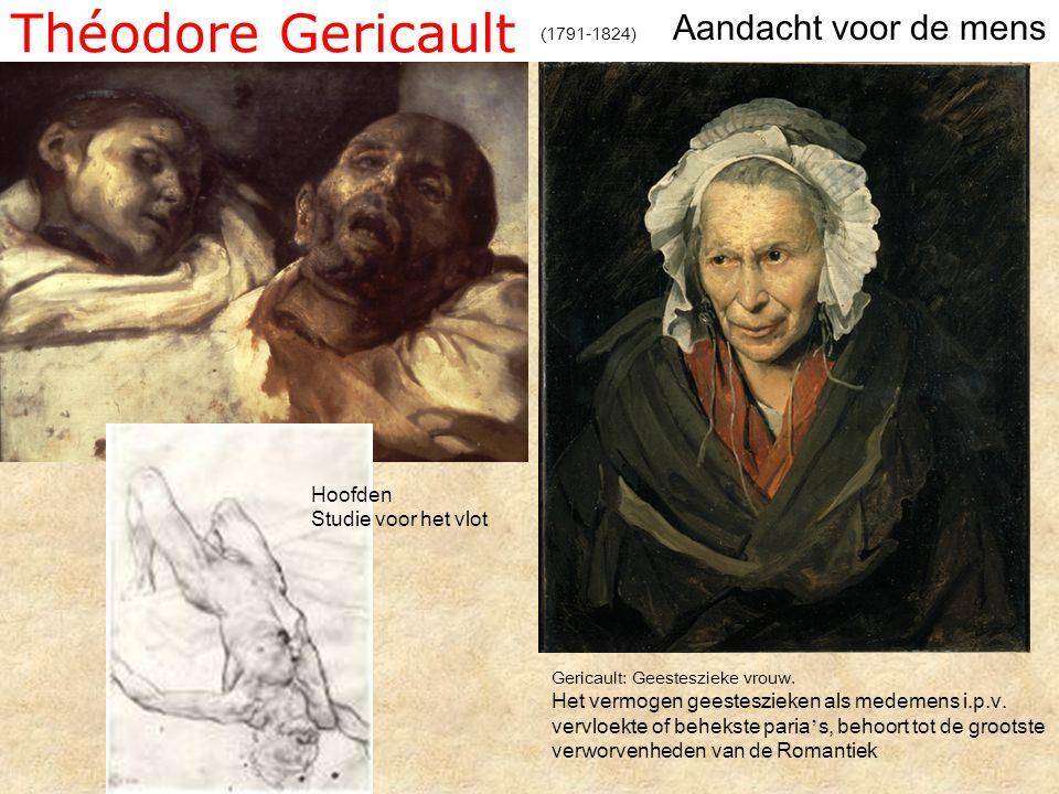 Théodore Gericault (1791-1824) Aandacht voor de mens Gericault: Geesteszieke vrouw.