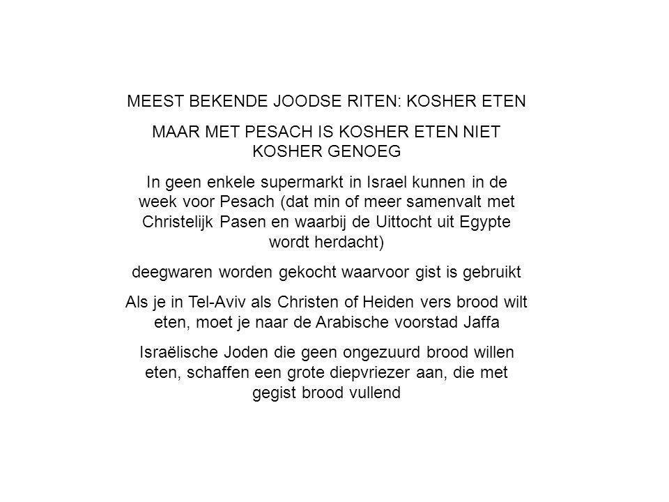 MEEST BEKENDE JOODSE RITEN: KOSHER ETEN MAAR MET PESACH IS KOSHER ETEN NIET KOSHER GENOEG In geen enkele supermarkt in Israel kunnen in de week voor P
