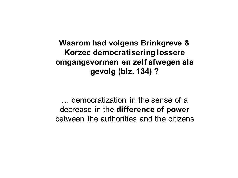 Waarom had volgens Brinkgreve & Korzec democratisering lossere omgangsvormen en zelf afwegen als gevolg (blz. 134) ? … democratization in the sense of