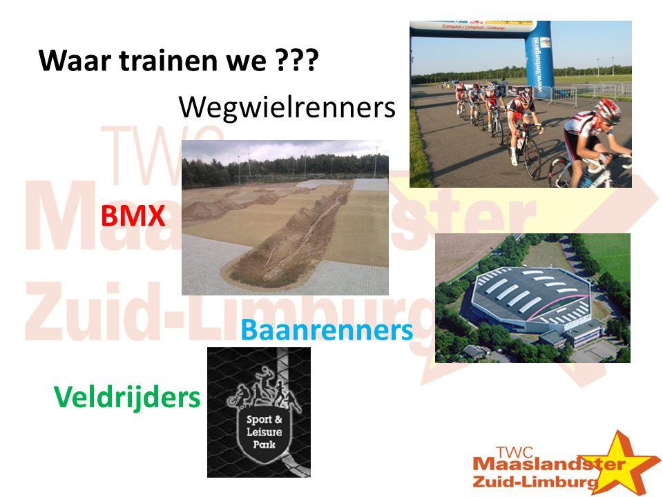 Waar trainen we ??? Wegwielrenners BMX Baanrenners Veldrijders