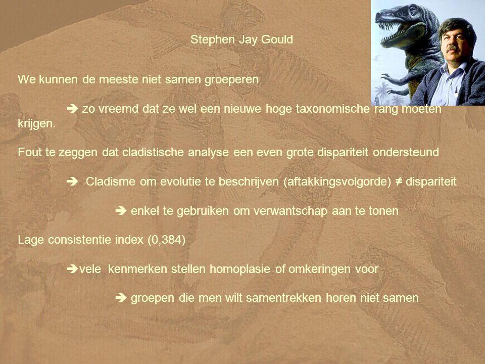 Stephen Jay Gould We kunnen de meeste niet samen groeperen  zo vreemd dat ze wel een nieuwe hoge taxonomische rang moeten krijgen.