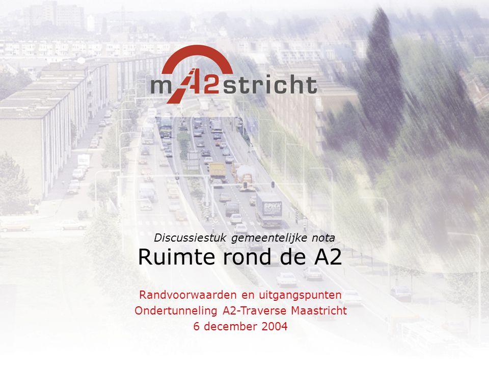 Ruimte rond de A2 Randvoorwaarden en uitgangspunten Ondertunneling A2-Traverse Maastricht 6 december 2004 Discussiestuk gemeentelijke nota