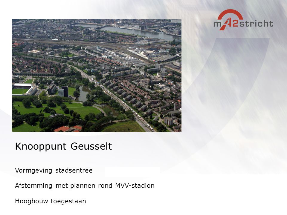 Vormgeving stadsentree Afstemming met plannen rond MVV-stadion Hoogbouw toegestaan Knooppunt Geusselt