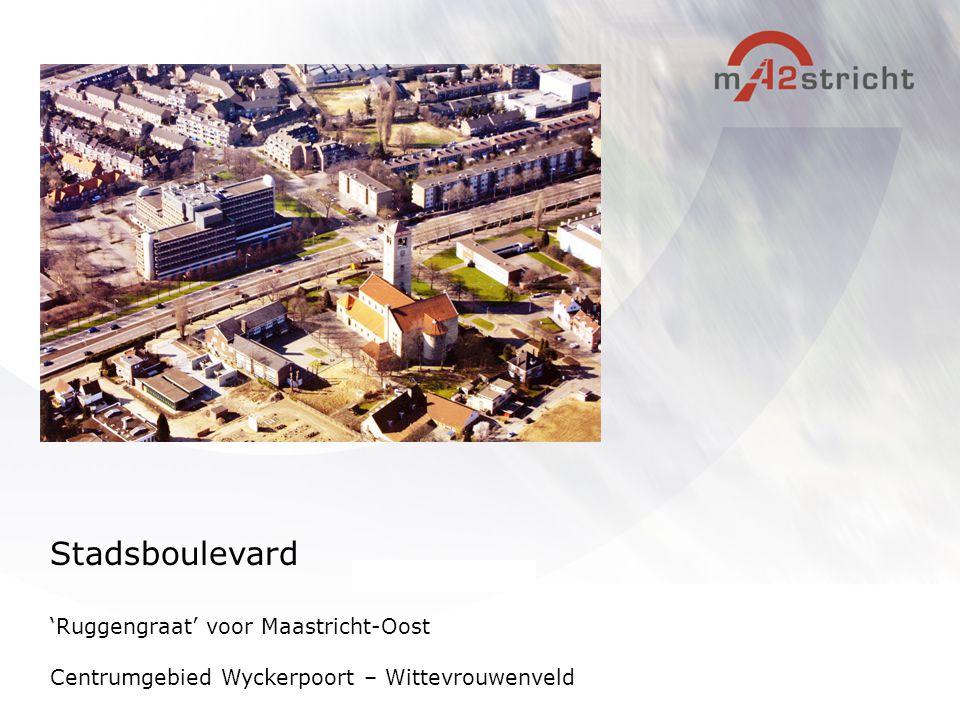 'Ruggengraat' voor Maastricht-Oost Centrumgebied Wyckerpoort – Wittevrouwenveld Stadsboulevard
