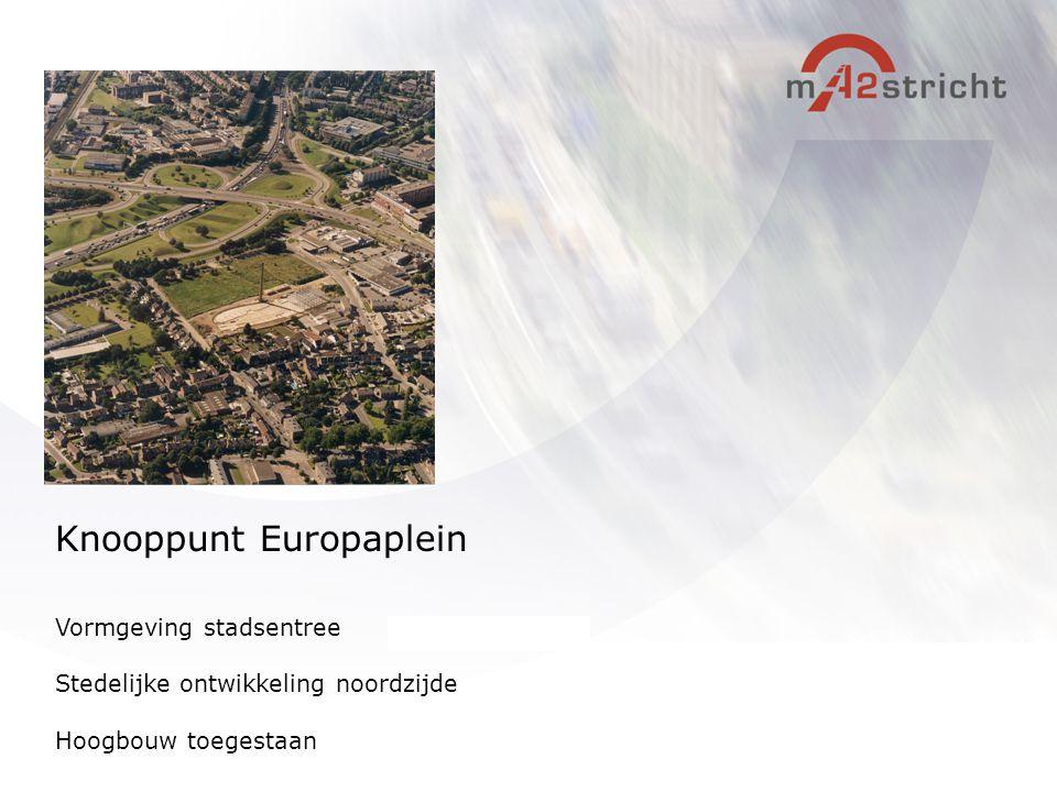 Vormgeving stadsentree Stedelijke ontwikkeling noordzijde Hoogbouw toegestaan Knooppunt Europaplein