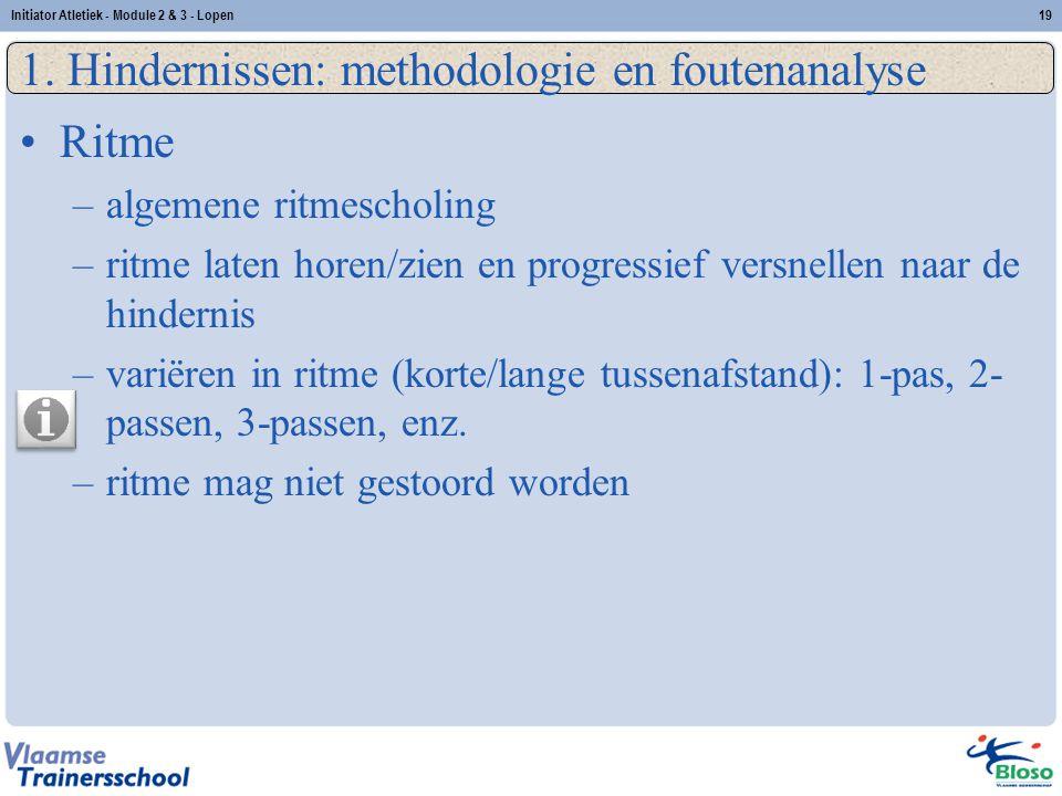 19 1. Hindernissen: methodologie en foutenanalyse Ritme –algemene ritmescholing –ritme laten horen/zien en progressief versnellen naar de hindernis –v
