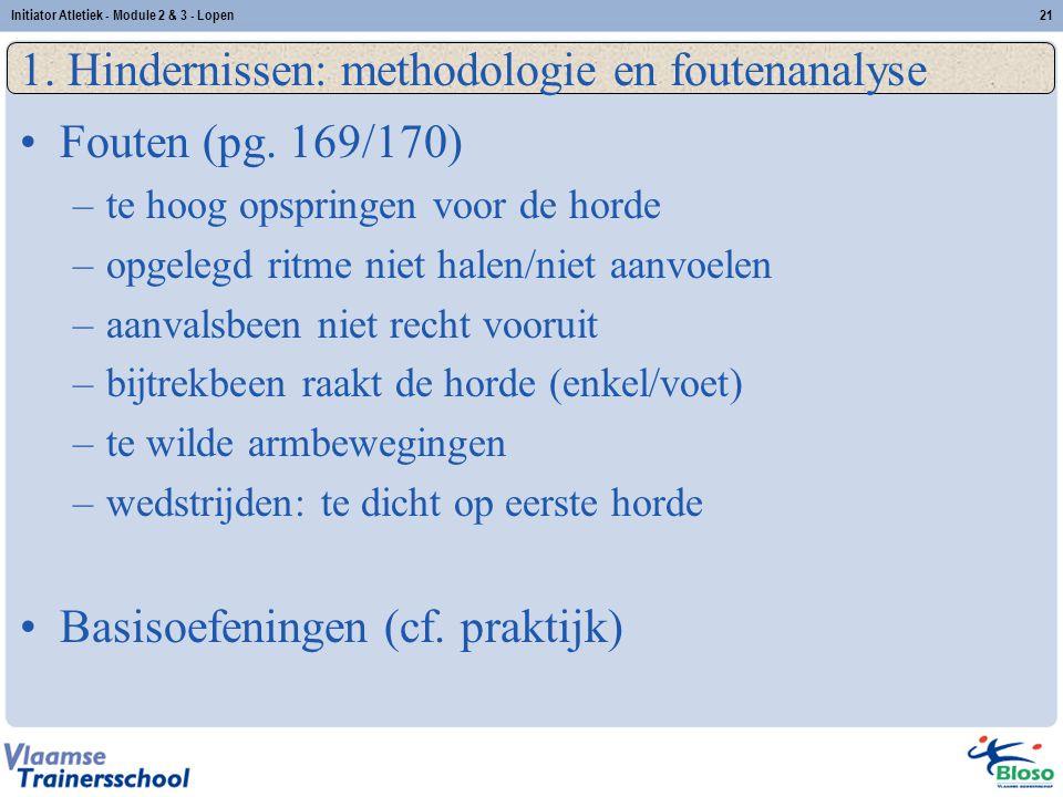 21 1. Hindernissen: methodologie en foutenanalyse Fouten (pg. 169/170) –te hoog opspringen voor de horde –opgelegd ritme niet halen/niet aanvoelen –aa