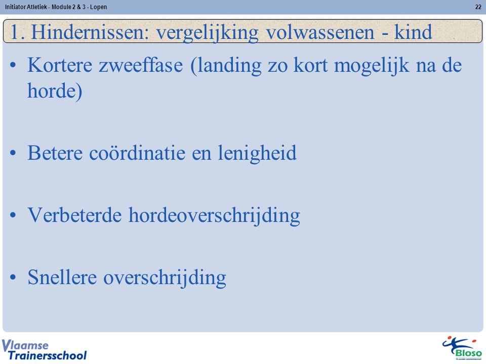 22 1. Hindernissen: vergelijking volwassenen - kind Kortere zweeffase (landing zo kort mogelijk na de horde) Betere coördinatie en lenigheid Verbeterd