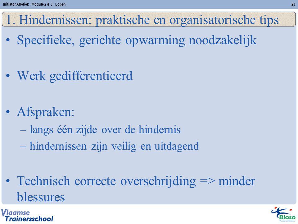 23 1. Hindernissen: praktische en organisatorische tips Specifieke, gerichte opwarming noodzakelijk Werk gedifferentieerd Afspraken: –langs één zijde