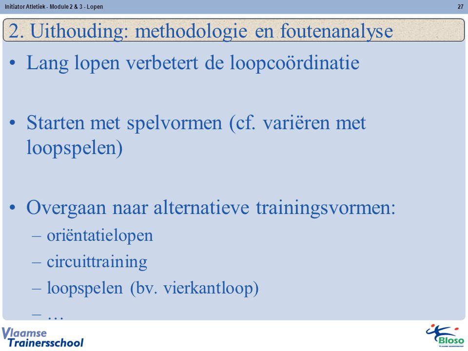 27 2. Uithouding: methodologie en foutenanalyse Lang lopen verbetert de loopcoördinatie Starten met spelvormen (cf. variëren met loopspelen) Overgaan