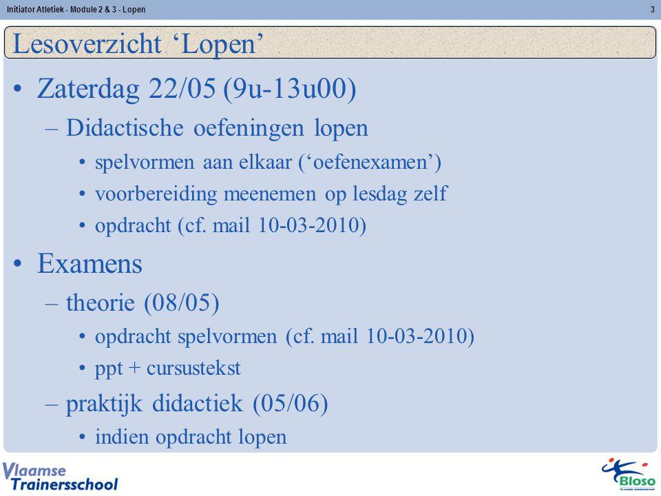 3 Lesoverzicht 'Lopen' Zaterdag 22/05 (9u-13u00) –Didactische oefeningen lopen spelvormen aan elkaar ('oefenexamen') voorbereiding meenemen op lesdag